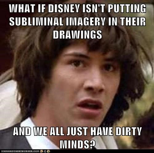 conspiracy keanu,dirty minds,disney,likely,sex