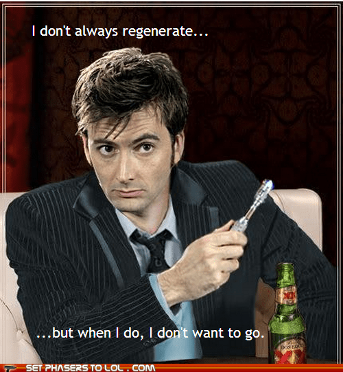 curse,David Tennant,doctor who,dos equis,i-dont-want-to-go,regenerate,sonic screwdriver,tenth doctor,the doctor,the most interesting man in the world,Time Lords