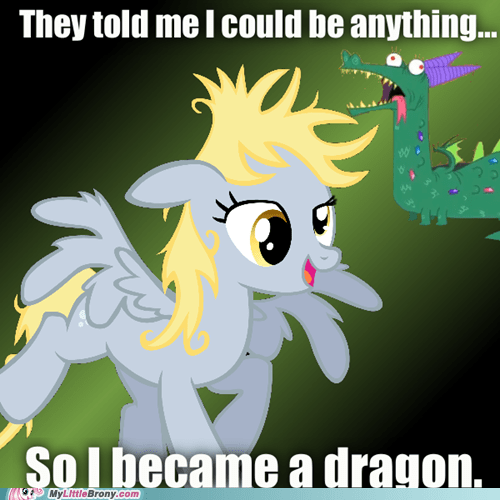 meme they told me i could be anything crackle derpy dragon - 5988113920