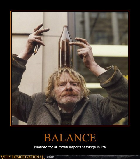 BALANCE Needed for all those important things in life