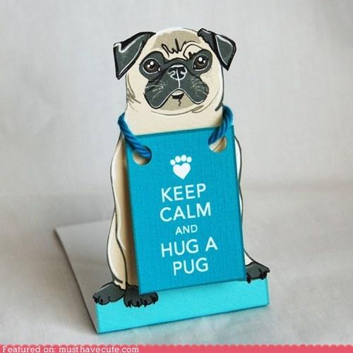 hug keep calm paper pug reminder - 5989684992