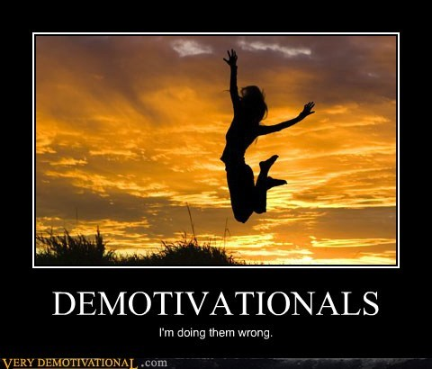 demotivational hilarious poster wrong wtf - 5990656256