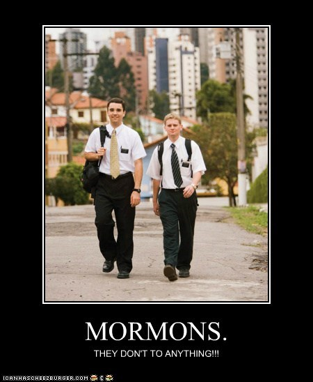 MORMONS. THEY DON'T TO ANYTHING!!!