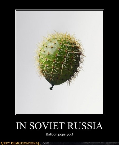 IN SOVIET RUSSIA Balloon pops you!