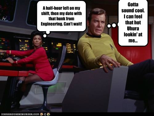Gotta sound cool. I can feel that hot Uhura lookin' at me... A half-hour left on my shift, then my date with that hunk from Engineering. Can't wait!