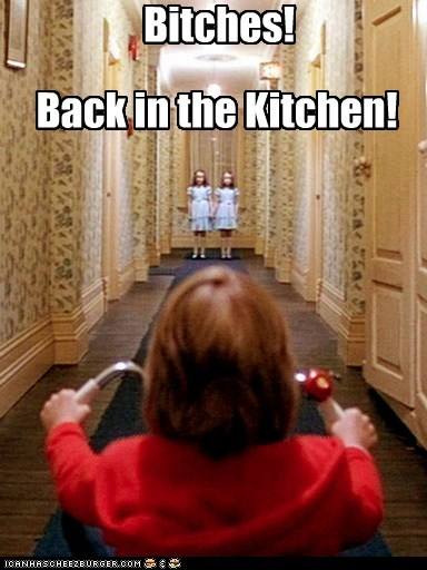 Bitches! Back in the Kitchen!