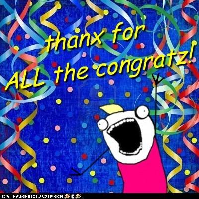 thanx for  ALL the congratz!