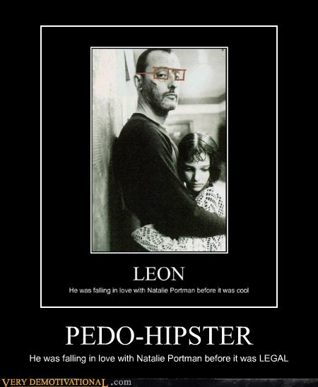 PEDO-HIPSTER He was falling in love with Natalie Portman before it was LEGAL