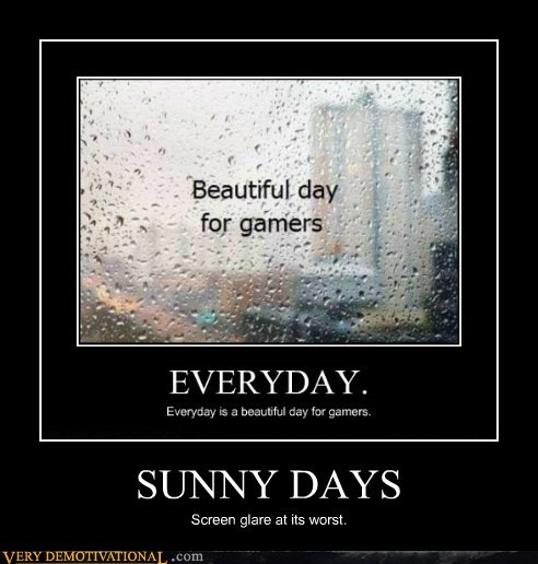 hilarious,screen glare,sunny days,worst