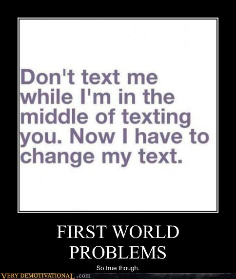 First World Problem hilarious texting true