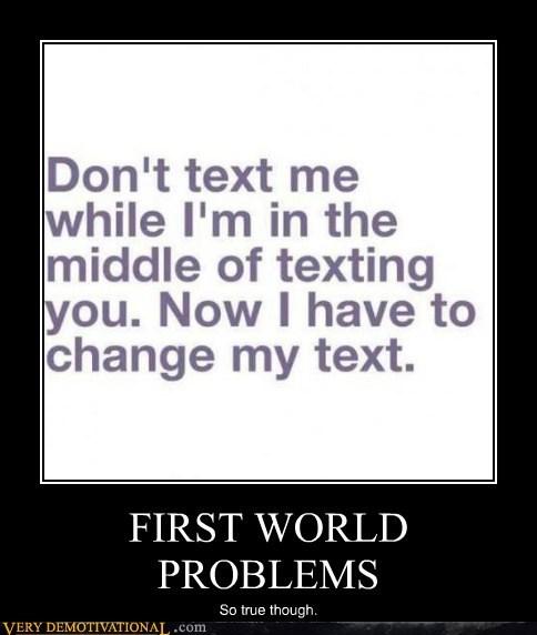 First World Problem hilarious texting true - 5996070144