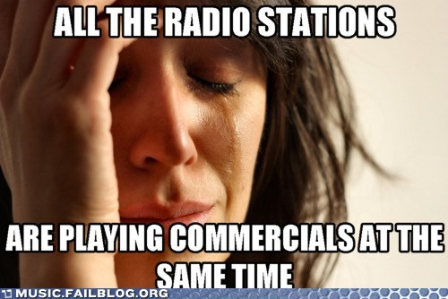 commercials,First World Problems,radio