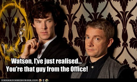 Watson, I've just realised... You're that guy from the Office!