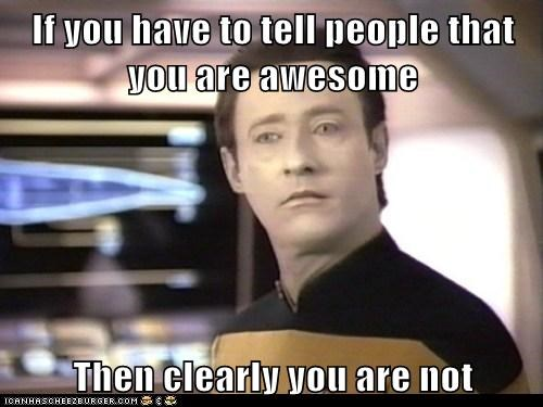 advice,awesome,brent spiner,data,have to,people,Star Trek,tell
