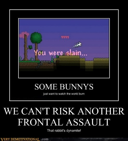 WE CAN'T RISK ANOTHER FRONTAL ASSAULT That rabbit's dynamite!