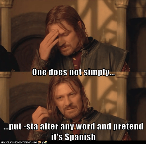 One does not simply... ...put -sta after any word and pretend it's Spanish