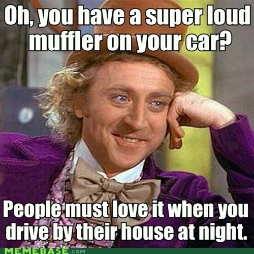 car,driving,loud,Memes,muffler,Willy Wonka