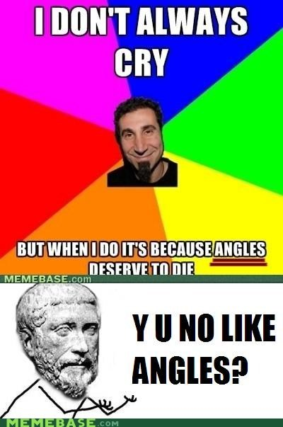 angels,Angles,chop suey,pythagoras,Y U No Guy