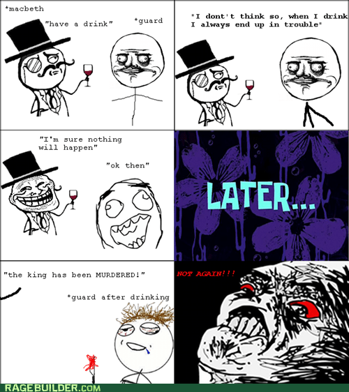 drinking,sir,macbeth,me gusta,Rage Comics,raisin rage
