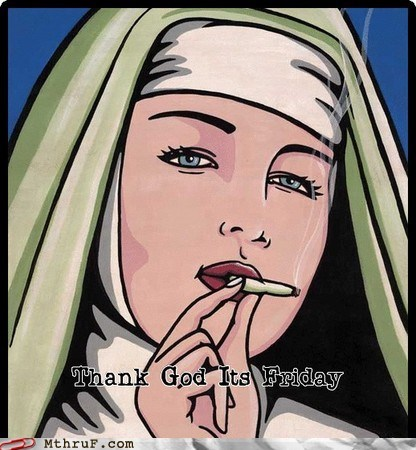 FRIDAY,nun,smoking,TGIF,thank God