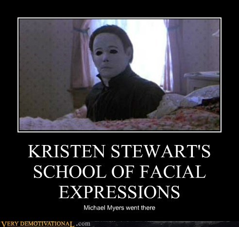 KRISTEN STEWART'S SCHOOL OF FACIAL EXPRESSIONS Michael Myers went there