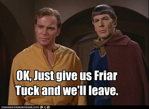 Captain Kirk,friar tuck,Leonard Nimoy,merry,robin hood,Shatnerday,Spock,Star Trek,Vulcan,William Shatner