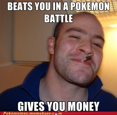 Good Guy Greg,meme,Memes,money,pokemon trainer,trainer