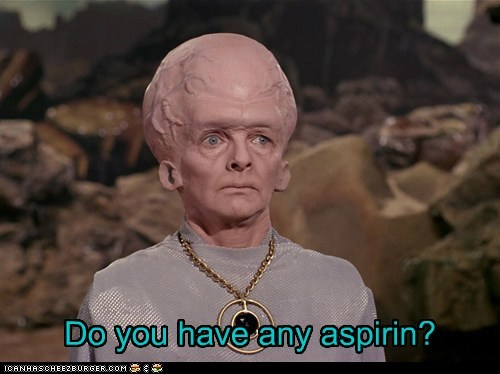 aspirin,brain,headache,Star Trek,the cage,worst ever