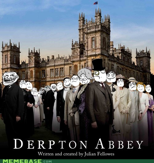 derp,downton abbey,Memes