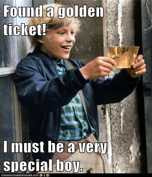 Found a golden ticket!  I must be a very special boy.