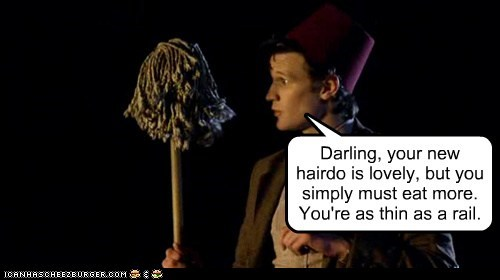 darling,doctor who,eat more,FEZ,hairdo,Matt Smith,mop,the doctor,thin