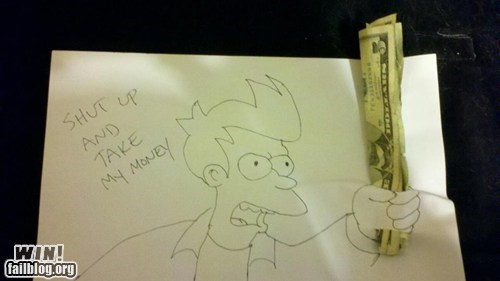 fry,futurama,restaurant,shut up and take my money,tip