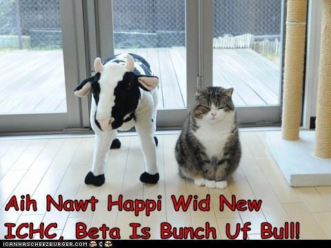 Aih Nawt Happi Wid New ICHC, Beta Is Bunch Uf Bull!