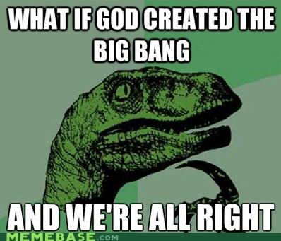 big bang god philosoraptor religion science - 6011053312