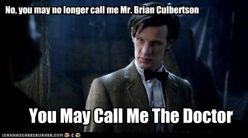 No, you may no longer call me Mr. Brian Culbertson You May Call Me The Doctor