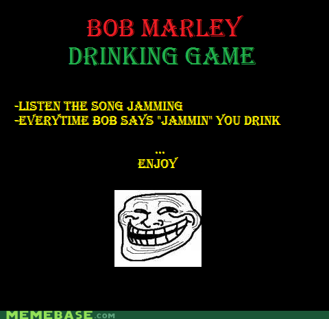 bob marley,booze,drinking game