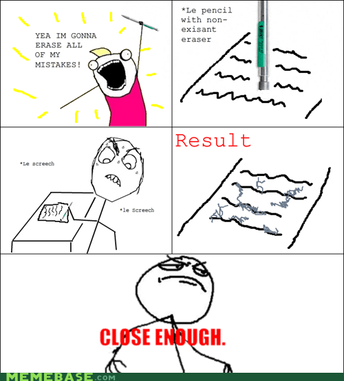 all the things Close Enough eraser Rage Comics truancy story - 6013732352