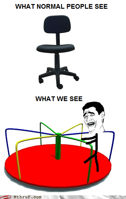 merry go round,office chair,what normal people see,what we see