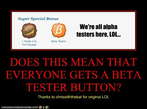DOES THIS MEAN THAT EVERYONE GETS A BETA TESTER BUTTON?