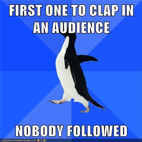 FIRST ONE TO CLAP IN AN AUDIENCE NOBODY FOLLOWED