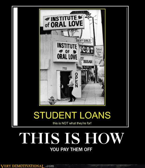 college loans,hilarious,oral,pay off
