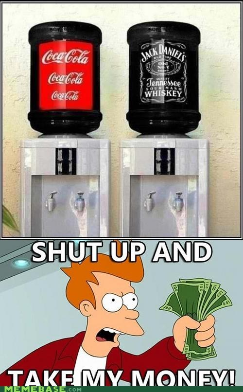 coke,fry,shut up and take my money,water cooler,whiskey,work