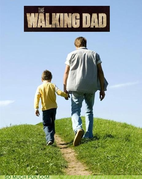 dad,literalism,similar sounding,walking,The Walking Dead