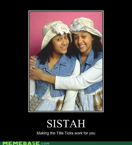 forced memes,meme madness,sistah,sister sister,very demotivational