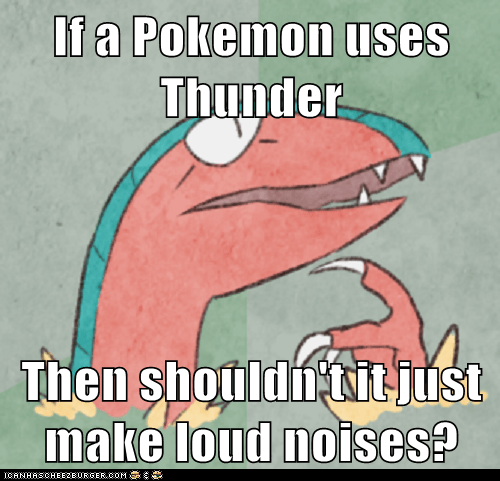 If a Pokemon uses Thunder Then shouldn't it just make loud noises?