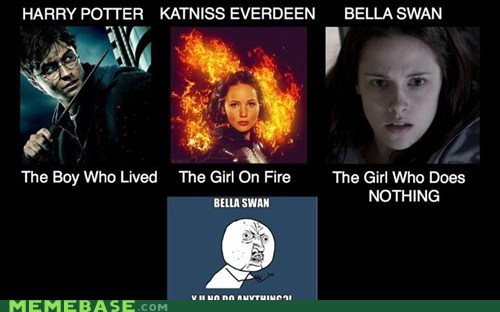 bella,Harry Potter,heroine,hunger games,katniss,twilight,Y U No Guy