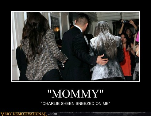 ''MOMMY'' ''CHARLIE SHEEN SNEEZED ON ME''
