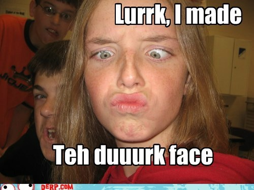 derp duck face hawt