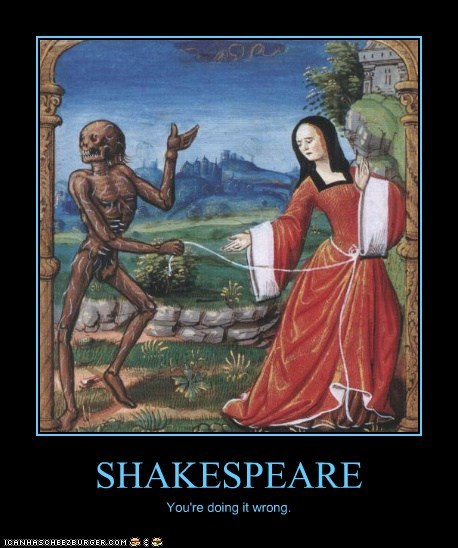 SHAKESPEARE You're doing it wrong.
