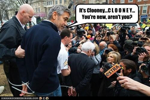 It's Clooney...C L O O N E Y... You're new, aren't you?